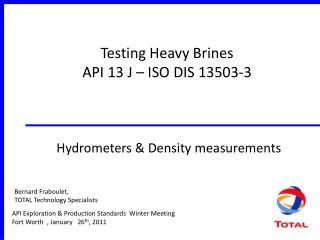 Testing Heavy Brines API 13 J – ISO DIS 13503-3   Hydrometers & Density measurements
