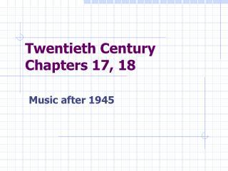 Twentieth Century Chapters 17, 18