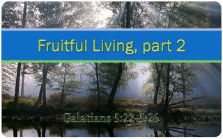 Fruitful Living, part 2