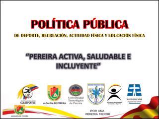 POLÍTICA PÚBLICA DE DEPORTE, RECREACIÓN,  ACTIVIDAD  FÍSICA Y EDUCACIÓN FÍSICA