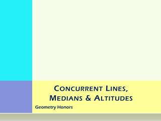 Concurrent Lines,  Medians & Altitudes