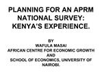 PLANNING FOR AN APRM NATIONAL SURVEY: KENYA S EXPERIENCE.  BY WAFULA MASAI AFRICAN CENTRE FOR ECONOMIC GROWTH AND  SCHOO