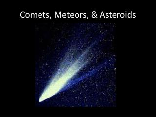 Comets, Meteors, & Asteroids