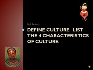 Define culture.  List the 4 characteristics of culture.