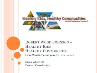 Robert Wood Johnson – Healthy Kids  Healthy Communities