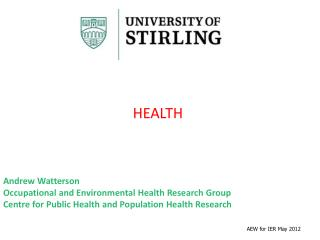 Andrew Watterson Occupational and Environmental Health Research Group