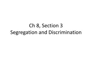 Ch  8, Section 3 Segregation and Discrimination