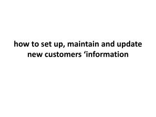 how to set up, maintain and update new customers �information