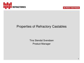 Properties of  Refractory Castables Tina Stendal Svendsen Product Manager