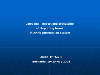 Uploading,  import and processing  of  Reporting forms  in ANRE Information System