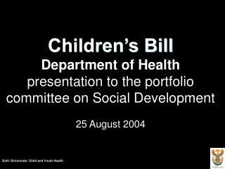 Children s Bill Department of Health presentation to the portfolio committee on Social Development  25 August 2004