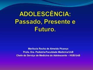 Marilucia Rocha de Almeida Picanço Profa . Dra. Pediatria/Faculdade Medicina/UnB