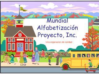 Mundial  A lfabetización Proyecto, Inc.