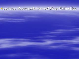 Lecture: Macroevolution and Mass Extinction