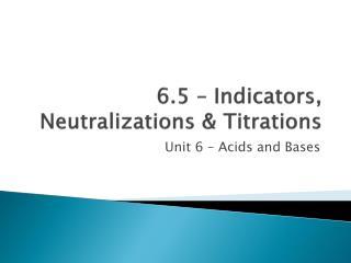 6.5 – Indicators, Neutralizations & Titrations