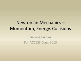 Newtonian Mechanics � Momentum, Energy, Collisions