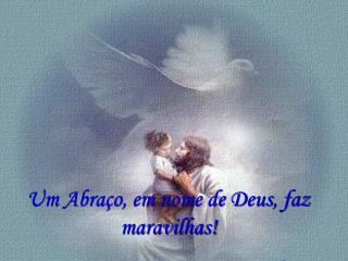 Um Abraço, em nome de Deus, faz maravilhas!
