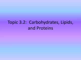 Topic 3.2:  Carbohydrates, Lipids, and Proteins