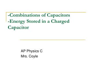 -Combinations of Capacitors -Energy Stored in a Charged Capacitor