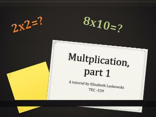 Multplication , part 1