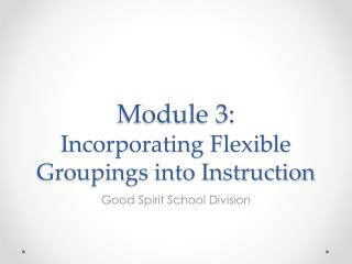 Module 3:  Incorporating Flexible Groupings into Instruction