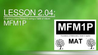 LESSON  2.04: Graphing Linear Relations using a Table of Values MFM1P