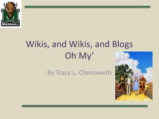 Wikis, and Wikis, and Blogs Oh My'