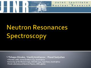 Neutron Resonances         Spectroscopy