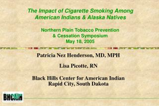 Patricia Nez Henderson, MD, MPH Lisa Picotte, RN Black Hills Center for American Indian