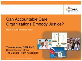 Can Accountable Care Organizations Embody Justice? March 5, 2013  | Presence Health
