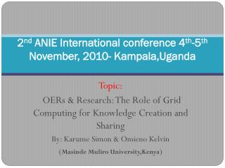 2 nd  ANIE International conference 4 th -5 th  November, 2010- Kampala,Uganda