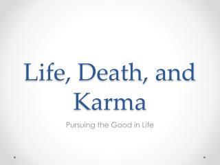 Life, Death, and Karma