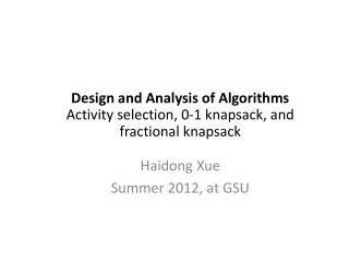 Design and Analysis of Algorithms Activity  selection, 0-1 knapsack, and fractional knapsack