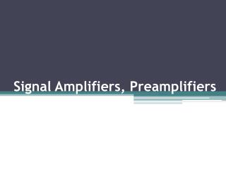 Signal Amplifiers, Preamplifiers