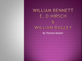 William  bennett E.  D.Hirsch & William  bagley