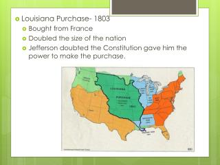 Louisiana Purchase- 1803 Bought from France Doubled the size of the nation