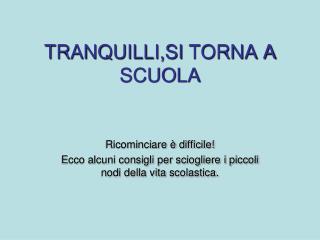 TRANQUILLI,SI TORNA A SCUOLA