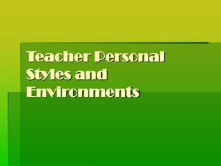 Teacher Personal Styles and Environments
