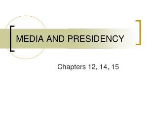 MEDIA AND PRESIDENCY
