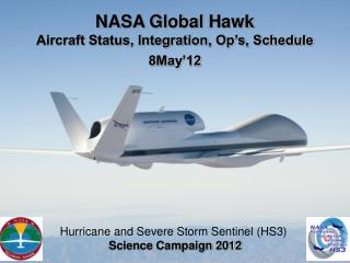 NASA Global  Hawk Aircraft Status, Integration, Op's, Schedule 8May'12