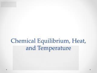 Chemical Equilibrium, Heat, and Temperature