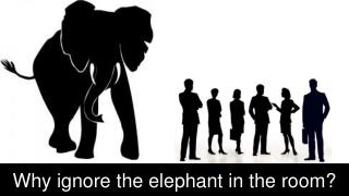 Why ignore the elephant in the room?