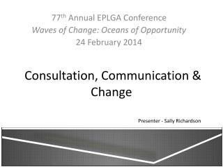 Consultation, Communication & Change