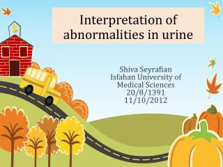 Interpretation of abnormalities  in urine