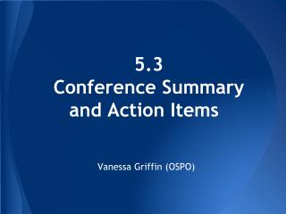 5.3 Conference Summary and Action Items