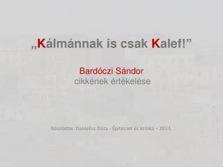 """"""" K álmánnak  is csak  K alef !"""" Bardóczi  Sándor cikkének értékelése"""
