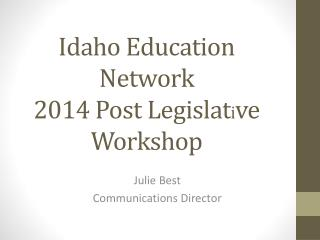 Idaho Education  Network 2014 Post Legislat i ve Workshop