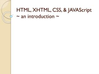 HTML, XHTML, CSS, &  JAVAScript ~ an introduction ~