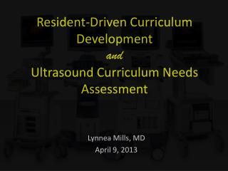 Resident-Driven Curriculum Development and Ultrasound Curriculum Needs Assessment