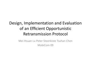 Design, Implementation and Evaluation of an  Efficient  Opportunistic Retransmission Protocol